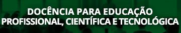 Docência para Educação Profissional, Científica e Tecnológica
