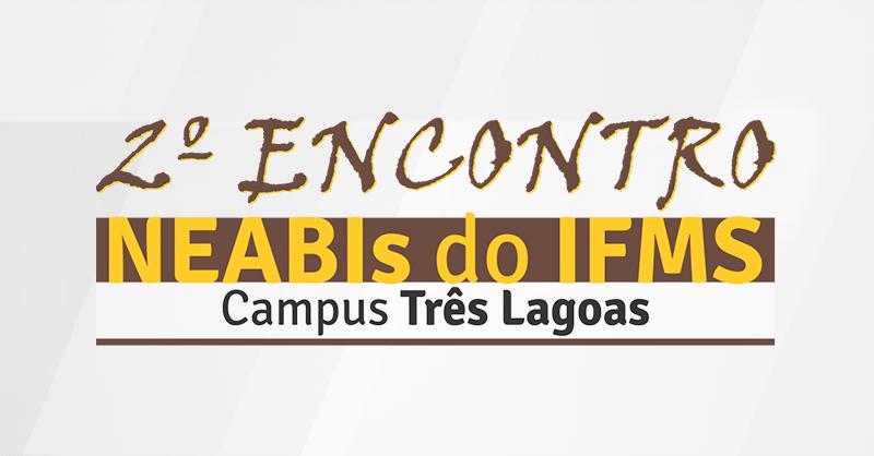 2º Encontro dos NEABIs do IFMS