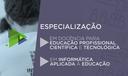 Especialização em Docência para Educação Profissional, Científica e Tecnológica e em Informática Aplicada à Educação