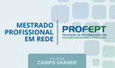 Mestrado Profissional do Campus Campo Grande