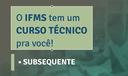 O IFMS tem um curso técnico para você! Subsequente