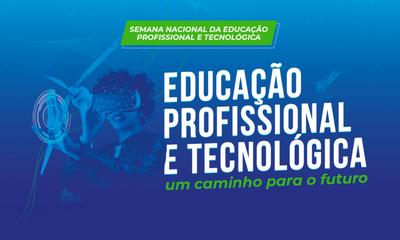 Semana Nacional da Educação Profissional e Tecnológica