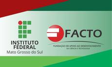 Fundação de Apoio ao Desenvolvimento da Ciência e Tecnologia (Facto) é ligada ao Instituto Federal do Espírito Santo. Atuação no IFMS ocorrerá por meio da Pró-Reitoria de Extensão.