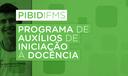 Programa de Auxílios de Iniciação à Docência (Pibid/IFMS)