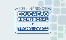 Evento sobre Educação Profissional e Tecnológica é realizado nos dias 13 e 14 de agosto, na Capital.